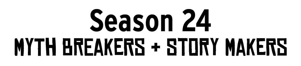 Season 24 - Myth Breakers & Story Makers